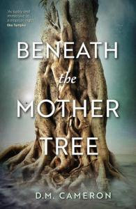 Beneath The Mother Tree by D M Cameron