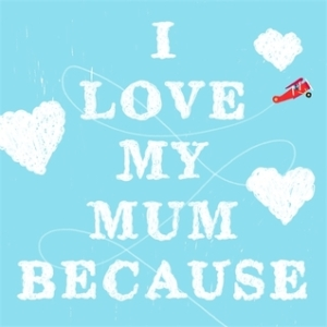 I Love My Mum Because